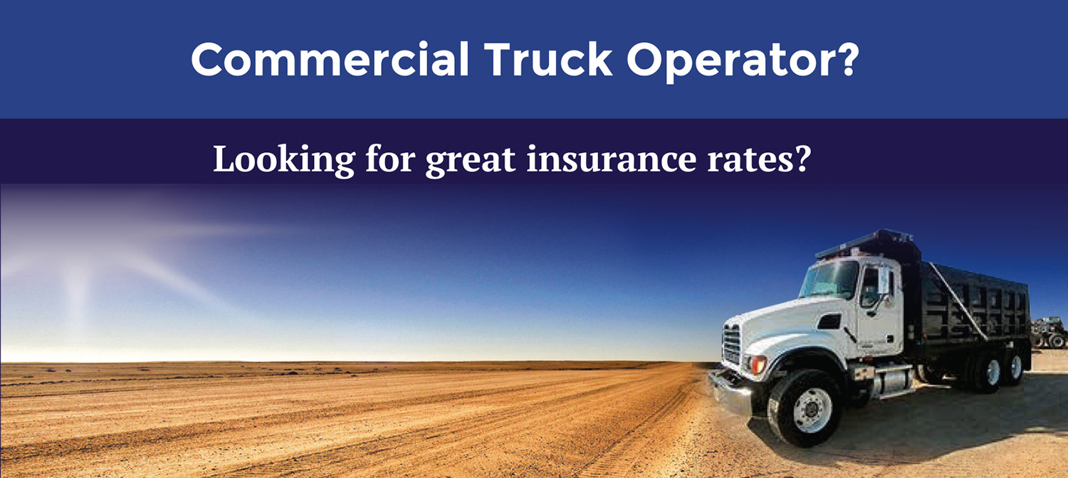 Commercial Truck Operator? Looking for great insurance rates?